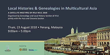 Local Histories & Genealogies in Multicultural Asia A Satellite Meeting of IFLA WLIC 2018