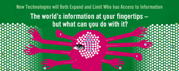 Trend 1: New technologies will both expand and limit who has access to information