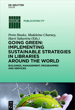 Going Green: Implementing Sustainable Strategies in Libraries Around the World — Buildings, Management, Programmes and Services