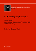 IFLA Cataloguing Principles: Statement of International Cataloguing Principles (ICP) and its Glossary